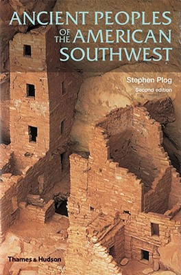 Ancient Peoples of the American Southwest (Second Edition)  (Ancient Peoples and Places), Plog, Stephen