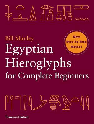 Egyptian Hieroglyphs for Complete Beginners, Bill Manley