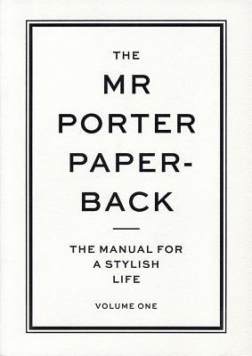 The Mr Porter Paperback : the Manual for a stylish Life, Langmead, Jeremy
