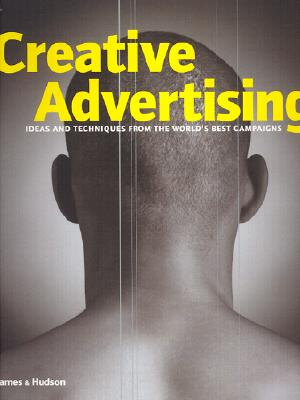 Image for Creative Advertising: Ideas and Techniques from the World's Best Campaigns