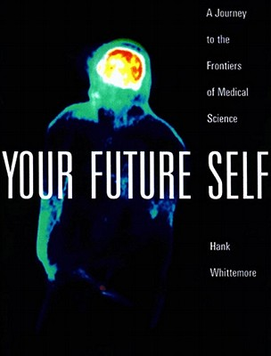 Your Future Self: A Journey to the Frontiers of Molecular Medicine, Whittemore, Hank
