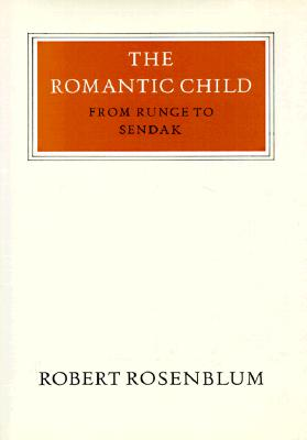 The Romantic Child: From Runge to Sendak (Walter Neurath Memorial Lectures), Robert Rosenblum