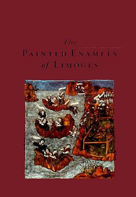 Image for The Painted Enamels of Limoges: A Catalogue of the Collection of the Los Angeles County Museum of Art