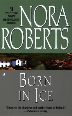 Born in Ice (Born in Trilogy, Book 2), Nora Roberts