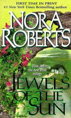 Jewels of the Sun: The Gallaghers of Ardmore Trilogy #1 (Irish Trilogy), NORA ROBERTS