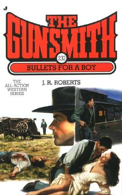Bullets for a Boy (The Gunsmith, No. 232), J. R. Roberts