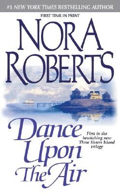 Dance upon the Air (Three Sisters Island Trilogy), Nora Roberts