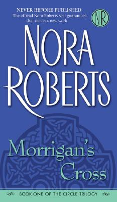 Morrigan's Cross (The Circle Trilogy, Book 1), Nora Roberts