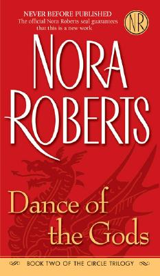 Dance of the Gods (The Circle Trilogy, Book 2), NORA ROBERTS