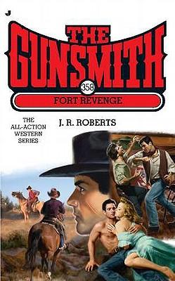 Fort Revenge (The Gunsmith, No. 358), J. R. Roberts