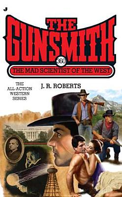 The Mad Scientist of the West (The Gunsmith, No. 360), J. R. Roberts