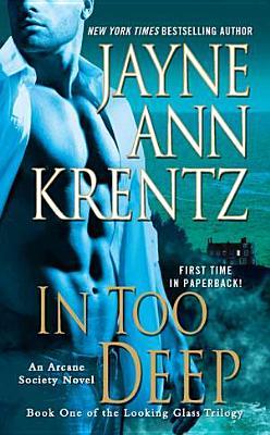 In Too Deep: Book One of the Looking Glass Trilogy (An Arcane Society Novel), Jayne Ann Krentz