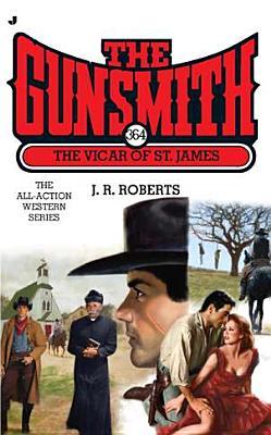 The Gunsmith #364: The Vicar of St. James (Gunsmith, The), J. R. Roberts