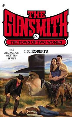 The Town of Two Women (The Gunsmith, No. 371), J. R. Roberts