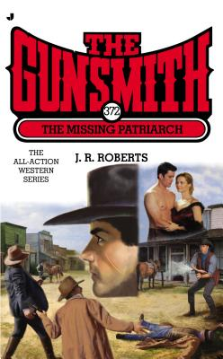 The Gunsmith #372: The Missing Patriarch (Gunsmith, The), J. R. Roberts