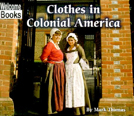 Image for Clothes in Colonial America (Welcome Books: Colonial America (Paperback))