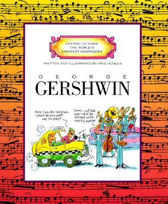 George Gershwin (Getting to Know the World's Greatest Composers), Mike Venezia