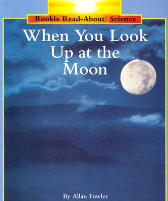 Image for When You Look Up at the Moon (Rookie Read-About Science)