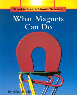 What Magnets Can Do (Rookie Read-About Science (Paperback)), Fowler, Allan