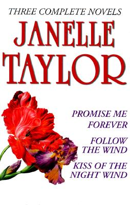 Image for Janelle Taylor: Three Complete Novels : Promise Me Forever/Follow the Wind/Kiss of the Night Wind