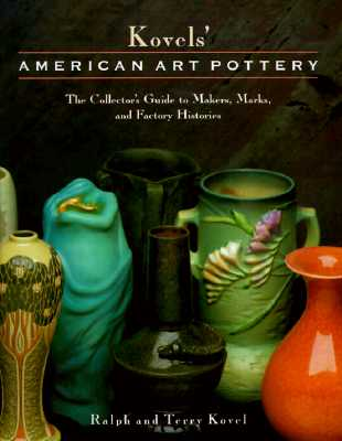 Image for KOVELS' AMERICAN ART POTTERY: THE COLLECTOR'S GUIDE TO MAKERS, MARKS, AND F