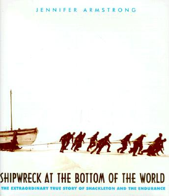 Shipwreck at the Bottom of the World: The Extraordinary True Story of Shackeleton and the Endurance, Jennifer Armstrong