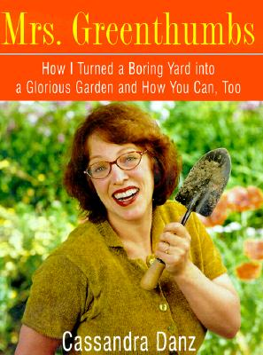 Image for Mrs. Greenthumbs: How I Turned a Boring Yard into a Glorious Garden and How You Can, Too