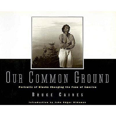 OUR COMMON GROUND PORTRAITS OF BLACKS CHANGING AMERICA, CAINES, BRUCE