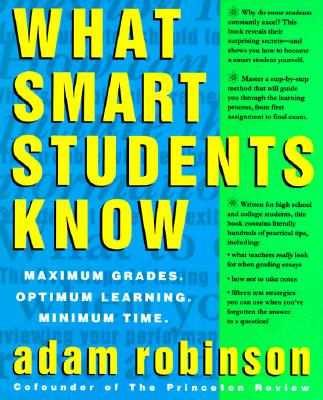 Image for What Smart Students Know: Maximum Grades. Optimum Learning. Minimum Time.