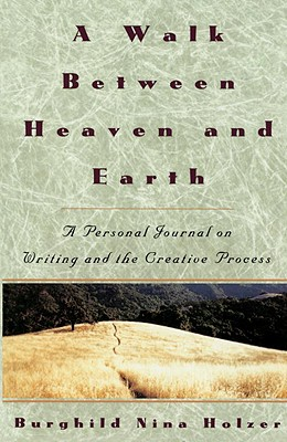 Image for A Walk Between Heaven and Earth : A Personal Journal on Writing and the Creative Process