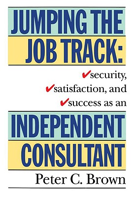Image for Jumping the Job Track: Security, Satisfaction, and Success as an Independent Consultant