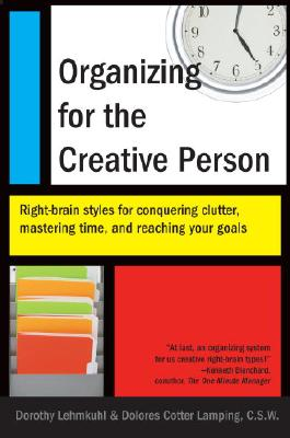 Organizing for the Creative Person: Right-Brain Styles for Conquering Clutter, Mastering Time, and Reaching Your Goals, Lehmkuhl, Dorothy