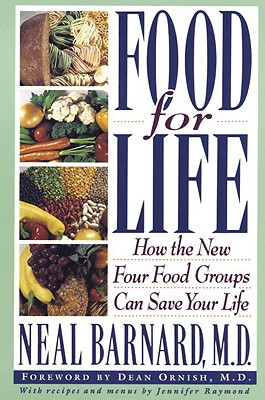 Food for Life: How the New Four Food Groups Can Save Your Life, Barnard, Neal