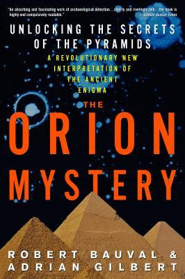 Orion Mystery : Unlocking the Secrets of the Pyramids, ROBERT BAUVAL, ADRIAN GILBERT, PETER GINNA