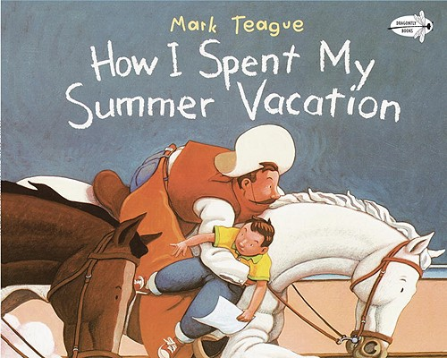 How I Spent My Summer Vacation (Dragonfly Books), Teague, Mark