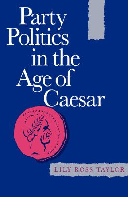 Image for Party Politics in the Age of Caesar (Volume 22) (Sather Classical Lectures)