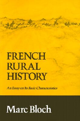 French Rural History: An Essay on Its Basic Characteristics, Bloch, Marc
