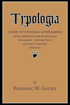 Typologia: Studies in Type Design and Type Making (Studies in Type Design & Type Making, with Comments on the I), Goudy, Frederic W