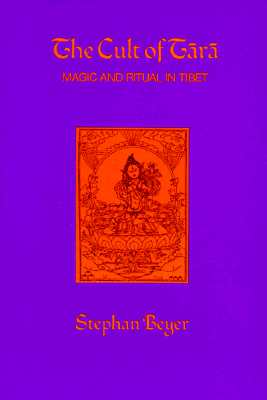 Cult of Tara: Magic and Ritual in Tibet, Beyer, Stephan