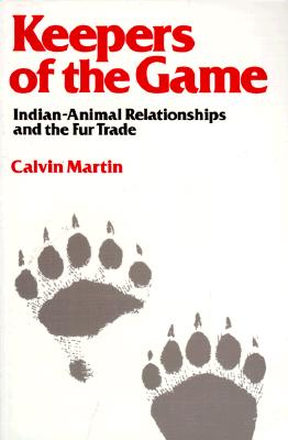 Image for Keepers of the Game: Indian-Animal Relationships and the Fur Trade