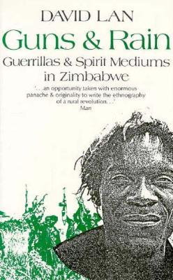 Image for Guns and Rain: Guerrillas & Spirit Mediums in Zimbabwe