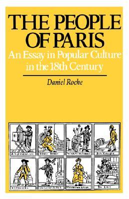 PEOPLE OF PARIS : AN ESSAY IN POPULAR CU, DANIEL ROCHE