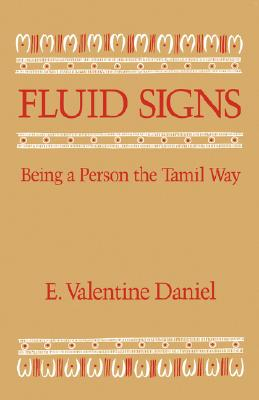 Fluid Signs: Being a Person the Tamil Way., Daniel, E. Valentine.