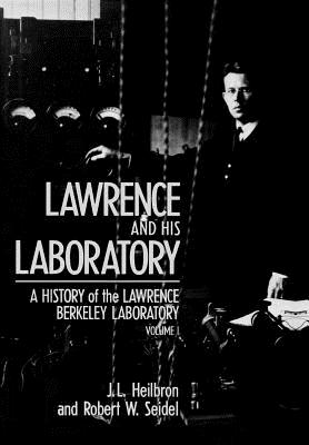 Image for 001: Lawrence and His Laboratory: A History of the Lawrence Berkeley Laboratory, Volume I