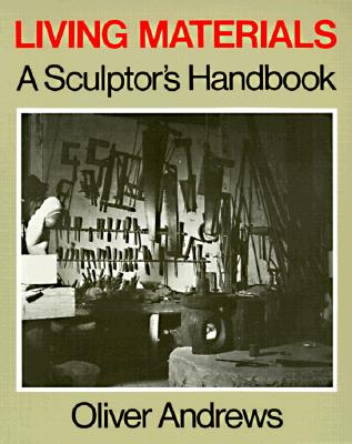 Living Materials: A Sculptor's Handbook, Andrews, Oliver