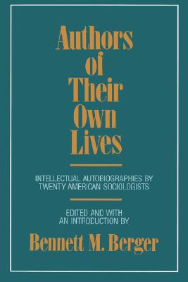 Authors of Their Own Lives: Intellectual Autobiographies by Twenty American Sociologists, Berger, Bennett M.