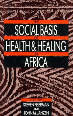 Image for The Social Basis of Health and Healing in Africa (Volume 30) (Comparative Studies of Health Systems and Medical Care)
