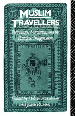 Image for Muslim Travellers: Pilgrimage, Migration, and the Religious Imagination (Comparative Studies on Muslim Societies)