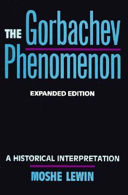 The Gorbachev Phenomenon: A Historical Interpretation, Expanded edition, Moshe Lewin