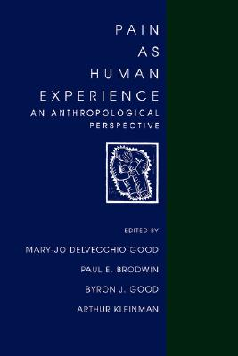 Pain as Human Experience: An Anthropological Perspective (Comparative Studies of Health Systems and Medical Care)